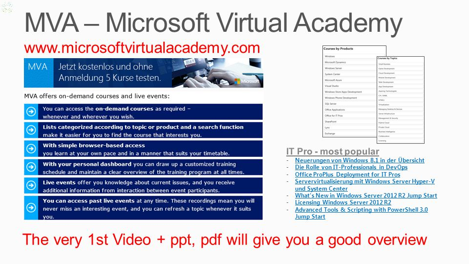 MVA – Microsoft Virtual Academy www.microsoftvirtualacademy.com The very 1st Video + ppt, pdf will give you a good overview