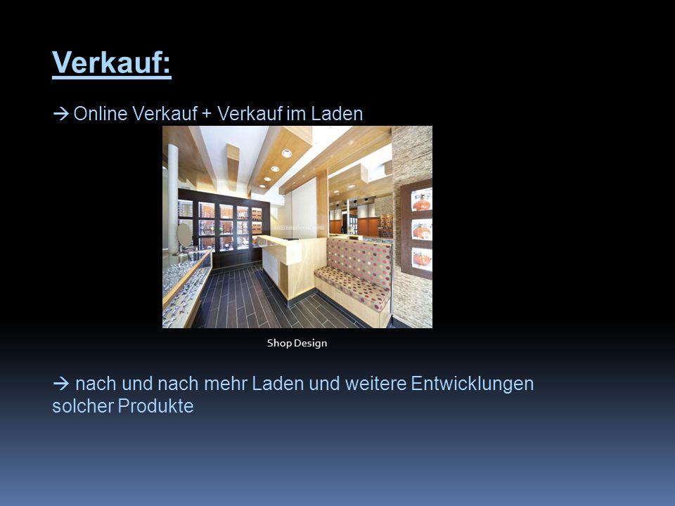 Verkauf:  Online Verkauf + Verkauf im Laden  nach und nach mehr Laden und weitere Entwicklungen solcher Produkte Shop Design