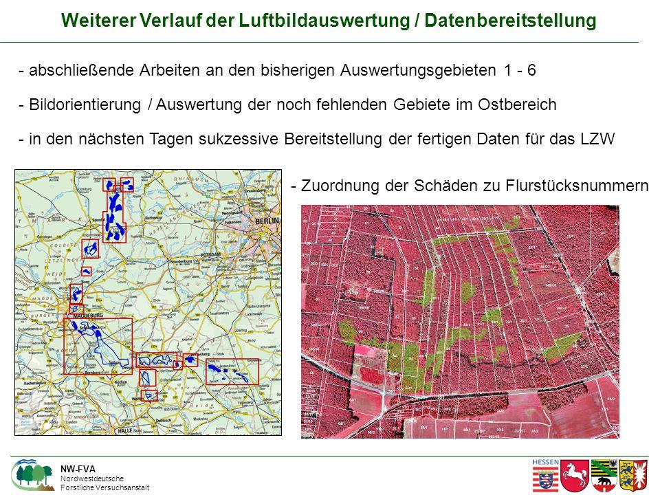 Weiterer Verlauf der Luftbildauswertung / Datenbereitstellung NW-FVA Nordwestdeutsche Forstliche Versuchsanstalt - abschließende Arbeiten an den bisherigen Auswertungsgebieten 1 - 6 - Bildorientierung / Auswertung der noch fehlenden Gebiete im Ostbereich - in den nächsten Tagen sukzessive Bereitstellung der fertigen Daten für das LZW - Zuordnung der Schäden zu Flurstücksnummern