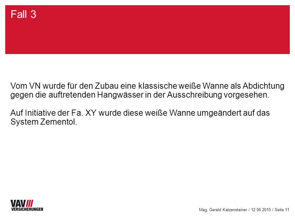 Mag. Gerald Katzensteiner / 12.06.2015 / Seite 11 Fall 3 Vom VN wurde für den Zubau eine klassische weiße Wanne als Abdichtung gegen die auftretenden