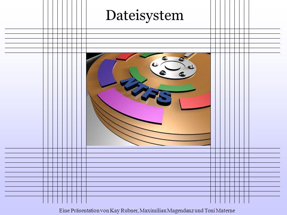 Dateisystem Eine Präsentation von Kay Rubner, Maximilian Magendanz und Toni Materne