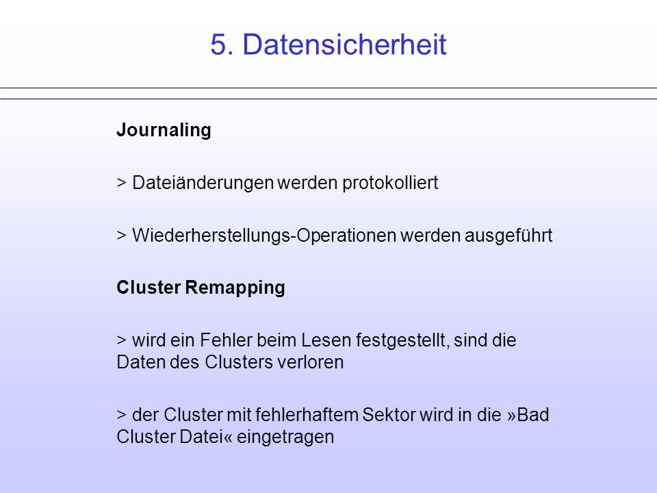 5. Datensicherheit Journaling > Dateiänderungen werden protokolliert > Wiederherstellungs-Operationen werden ausgeführt Cluster Remapping > wird ein F