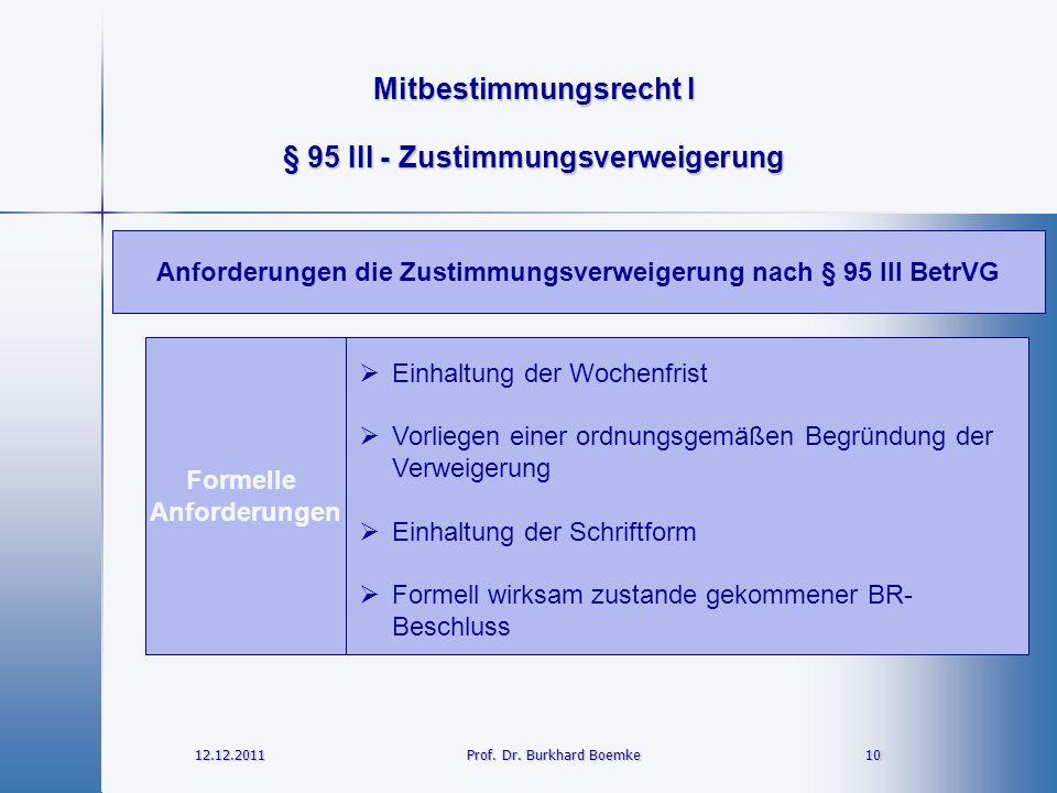 Mitbestimmungsrecht I 12.12.2011 10Prof. Dr. Burkhard Boemke § 95 III - Zustimmungsverweigerung Formelle Anforderungen  Einhaltung der Wochenfrist 