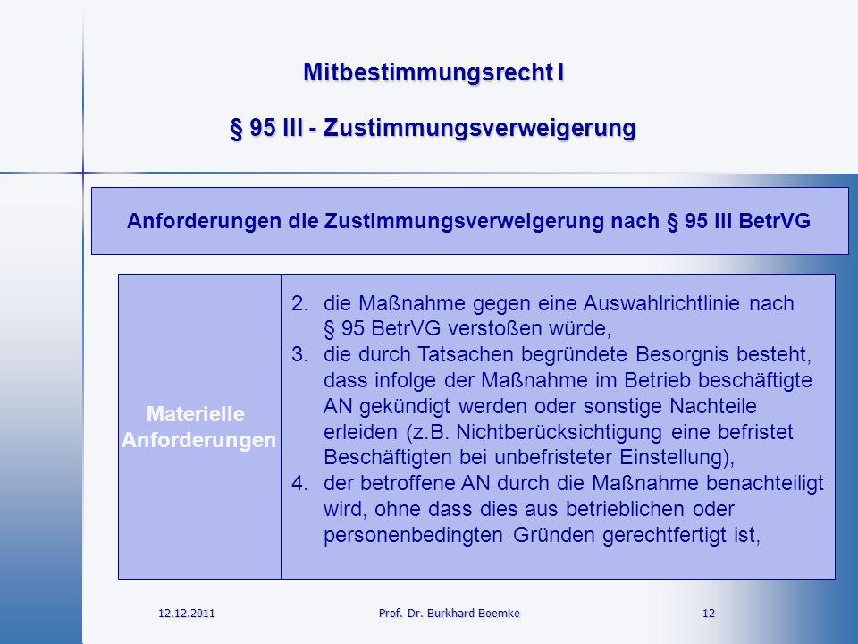 Mitbestimmungsrecht I 12.12.2011 12Prof. Dr. Burkhard Boemke § 95 III - Zustimmungsverweigerung Materielle Anforderungen 2.die Maßnahme gegen eine Aus