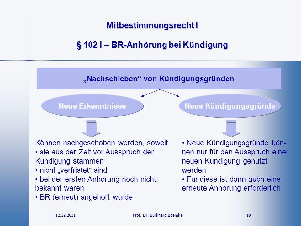 """Mitbestimmungsrecht I 12.12.2011 18 18 Prof. Dr. Burkhard Boemke § 102 I – BR-Anhörung bei Kündigung """"Nachschieben"""" von Kündigungsgründen Neue Erkennt"""