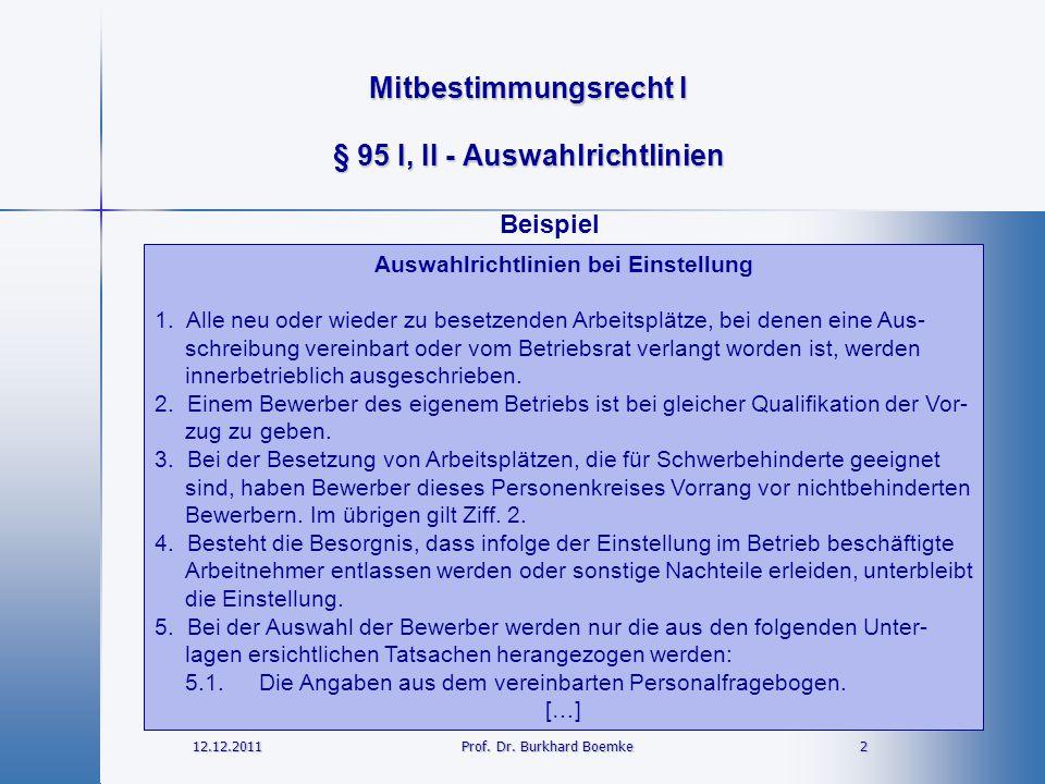 Mitbestimmungsrecht I 12.12.2011 2Prof. Dr. Burkhard Boemke § 95 I, II - Auswahlrichtlinien Auswahlrichtlinien bei Einstellung 1. Alle neu oder wieder