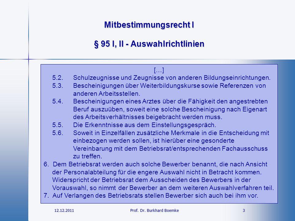 Mitbestimmungsrecht I 12.12.2011 3Prof. Dr. Burkhard Boemke § 95 I, II - Auswahlrichtlinien […] 5.2.Schulzeugnisse und Zeugnisse von anderen Bildungse
