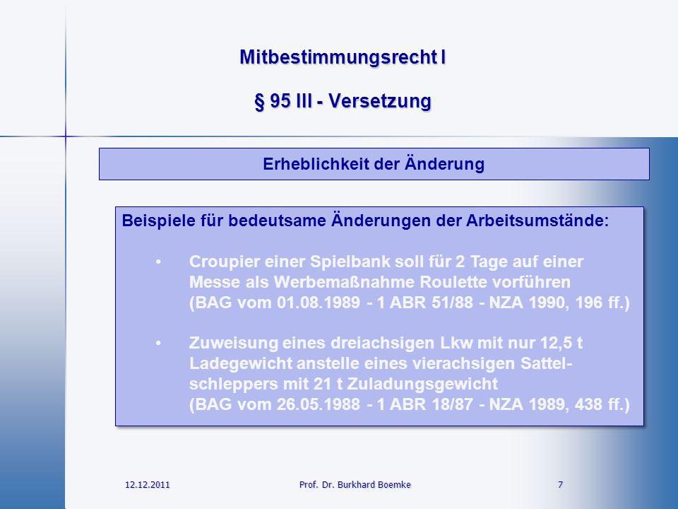 Mitbestimmungsrecht I 12.12.2011 7Prof. Dr. Burkhard Boemke § 95 III - Versetzung Beispiele für bedeutsame Änderungen der Arbeitsumstände: Croupier ei