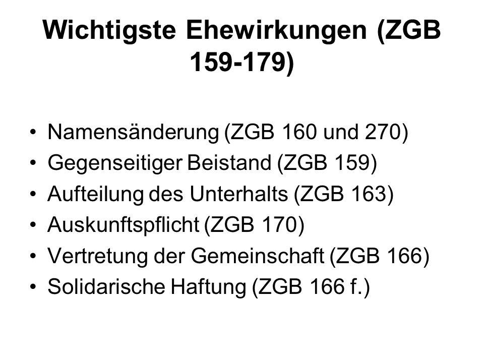 Wichtigste Ehewirkungen (ZGB 159-179) Namensänderung (ZGB 160 und 270) Gegenseitiger Beistand (ZGB 159) Aufteilung des Unterhalts (ZGB 163) Auskunftsp