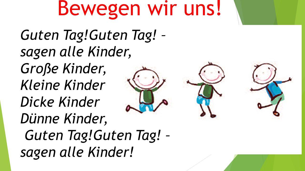 Bewegen wir uns! Guten Tag!Guten Tag! – sagen alle Kinder, Große Kinder, Kleine Kinder Dicke Kinder Dünne Kinder, Guten Tag!Guten Tag! – sagen alle Ki