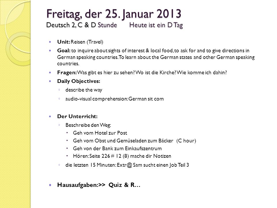 Freitag, der 25. Januar 2013 Deutsch 2, C & D StundeHeute ist ein D Tag Unit: Reisen (Travel) Goal: to inquire about sights of interest & local food,
