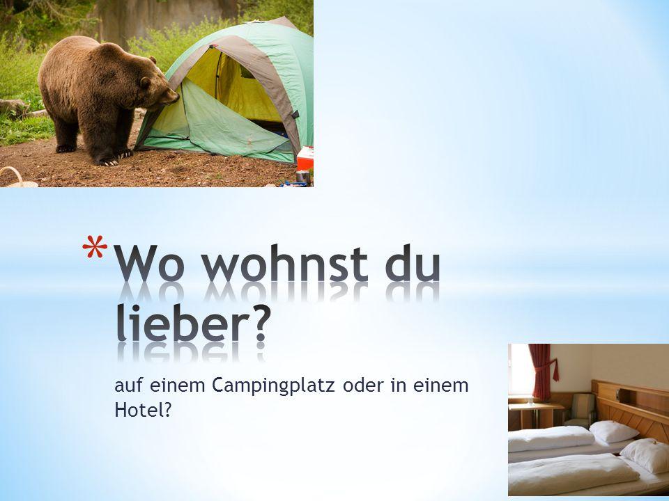 auf einem Campingplatz oder in einem Hotel?