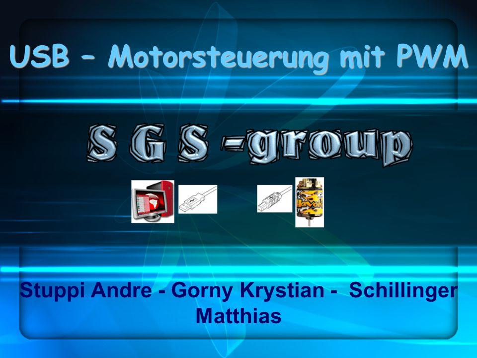 Stuppi Andre - Gorny Krystian - Schillinger Matthias USB – Motorsteuerung mit PWM