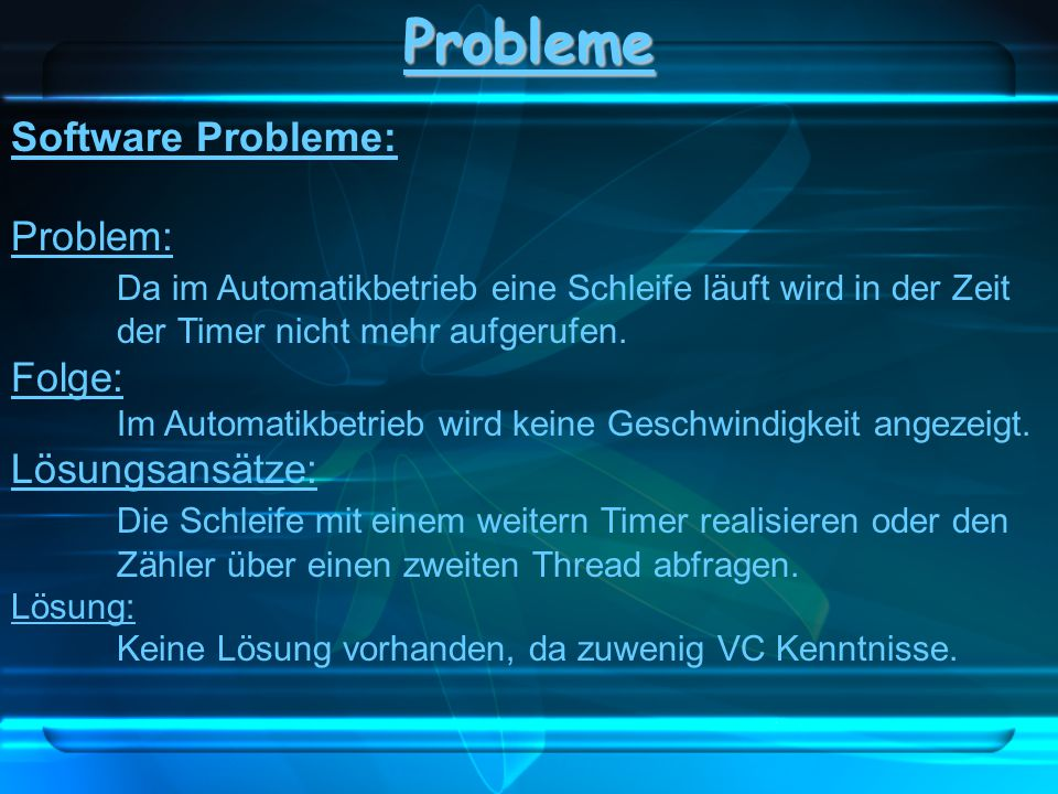 Probleme Software Probleme: Problem: Da im Automatikbetrieb eine Schleife läuft wird in der Zeit der Timer nicht mehr aufgerufen. Folge: Im Automatikb