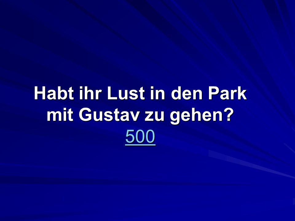 Habt ihr Lust in den Park mit Gustav zu gehen 500 500