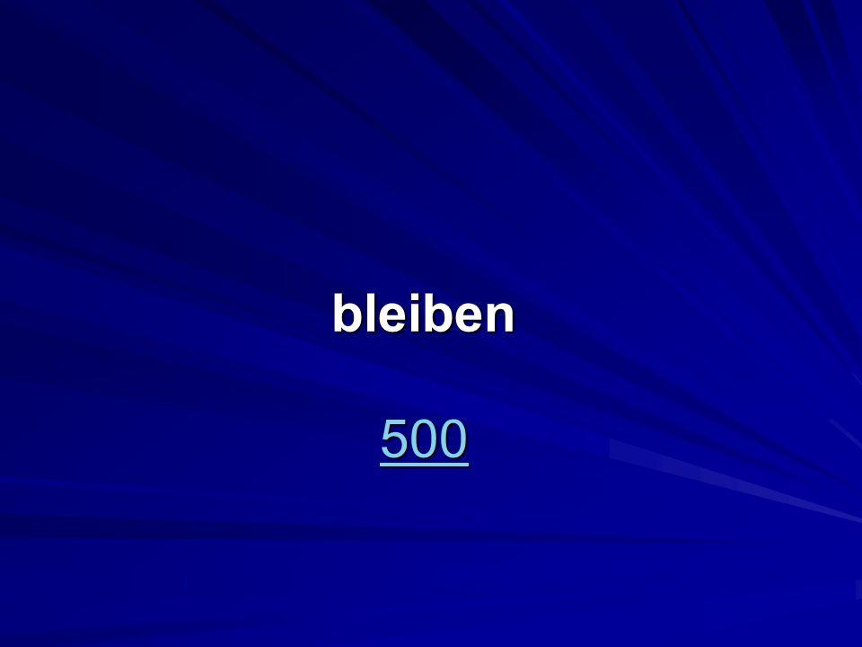 bleiben 500 500