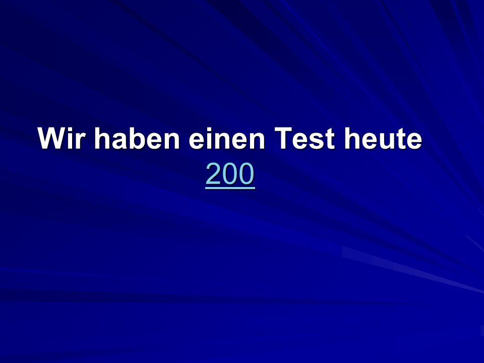 Wir haben einen Test heute 200 200