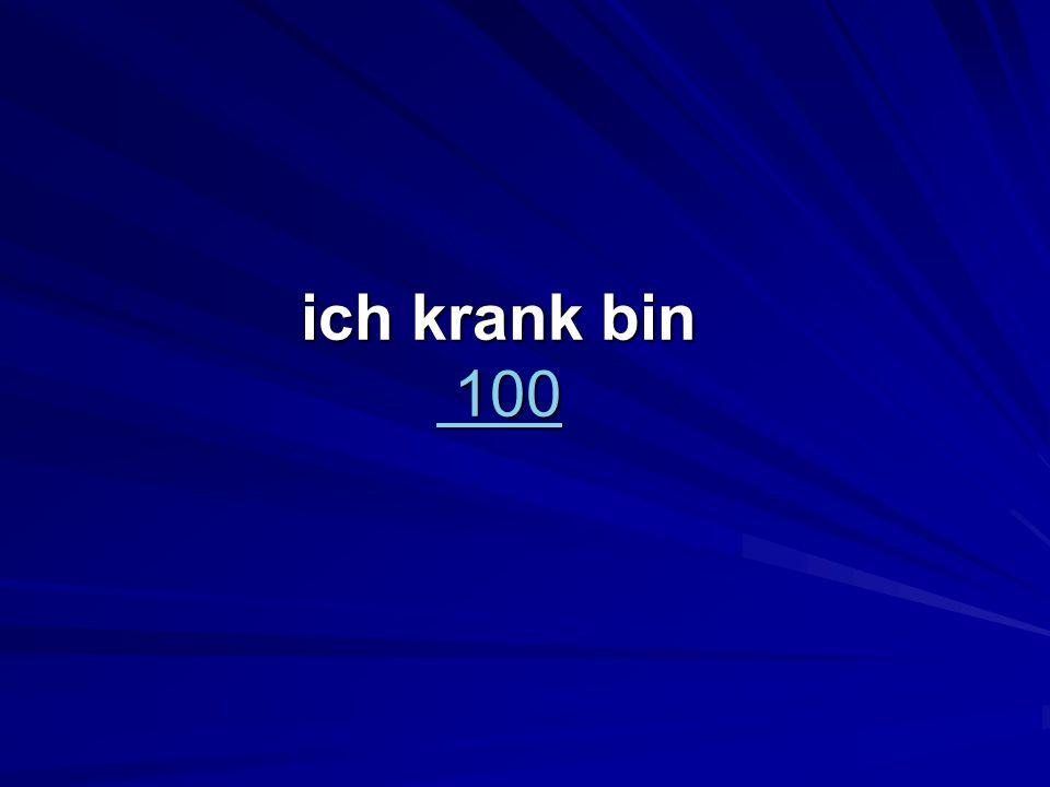 ich krank bin 100 100 100