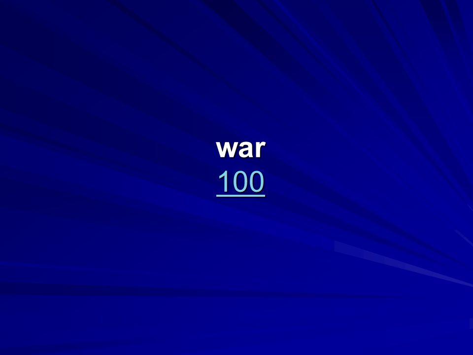 war 100 100