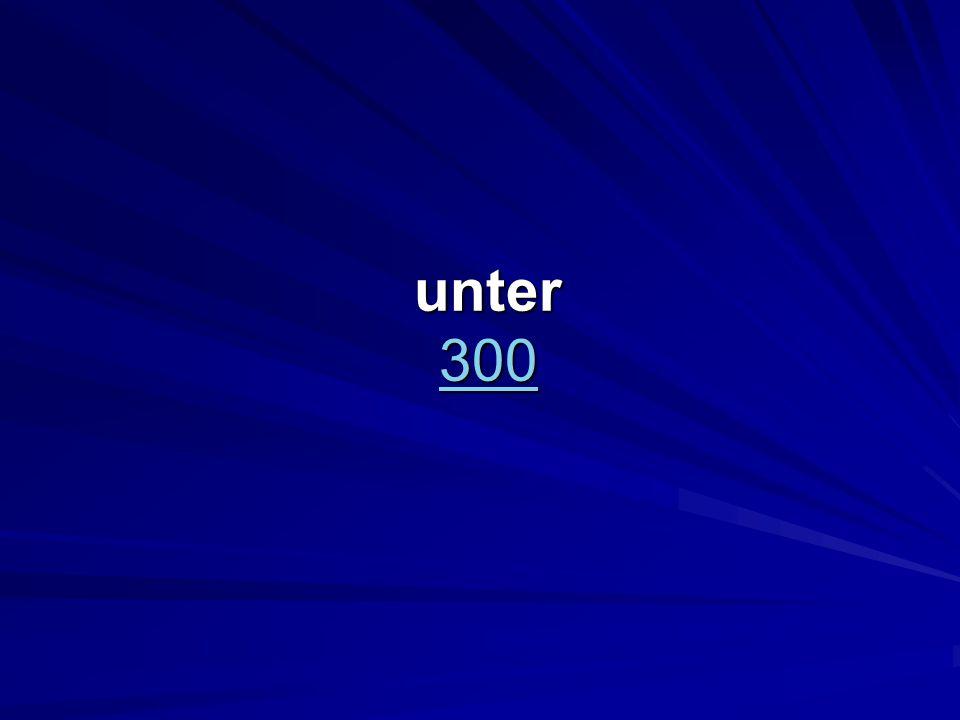 unter 300 300