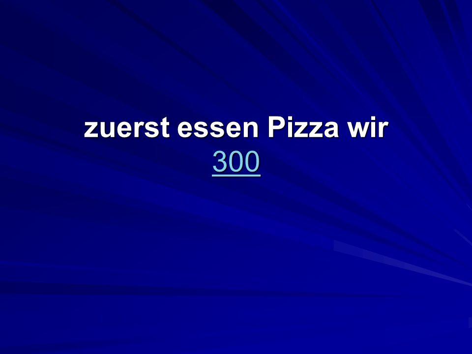 zuerst essen Pizza wir 300 300