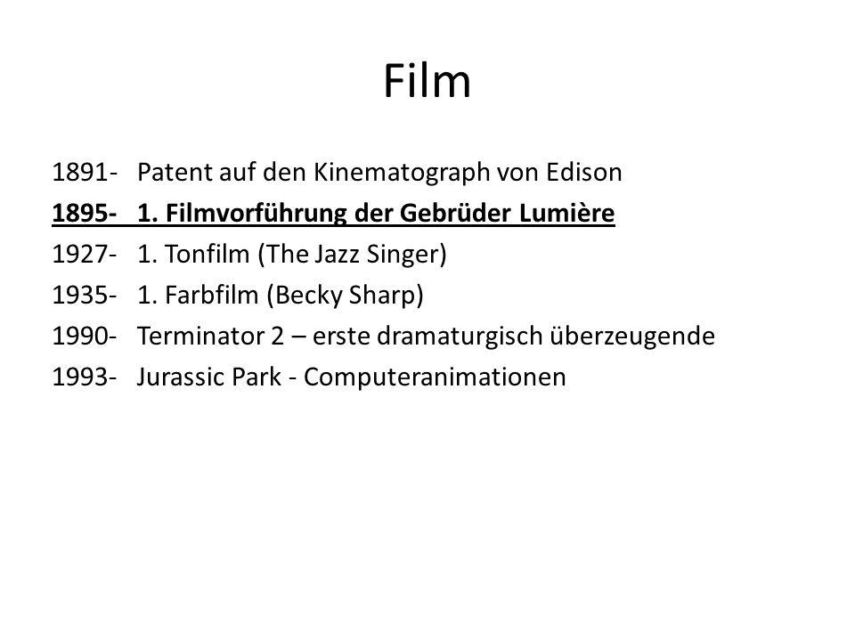Film 1891- Patent auf den Kinematograph von Edison 1895- 1. Filmvorführung der Gebrüder Lumière 1927- 1. Tonfilm (The Jazz Singer) 1935- 1. Farbfilm (