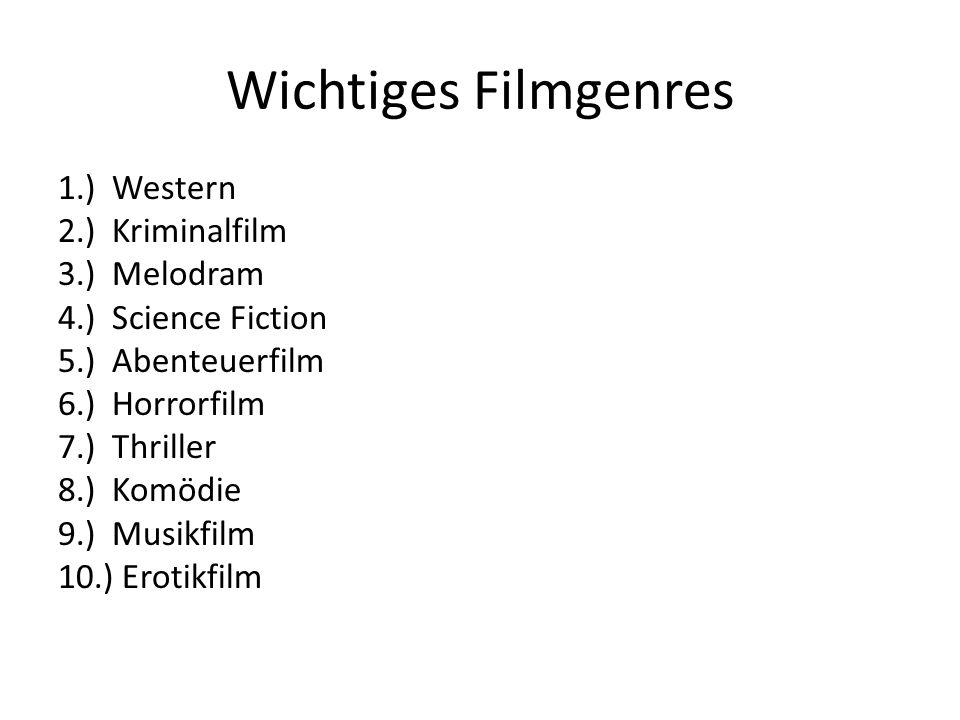 Wichtiges Filmgenres 1.) Western 2.) Kriminalfilm 3.) Melodram 4.) Science Fiction 5.) Abenteuerfilm 6.) Horrorfilm 7.) Thriller 8.) Komödie 9.) Musik