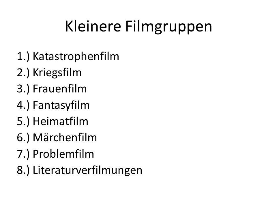Kleinere Filmgruppen 1.) Katastrophenfilm 2.) Kriegsfilm 3.) Frauenfilm 4.) Fantasyfilm 5.) Heimatfilm 6.) Märchenfilm 7.) Problemfilm 8.) Literaturve