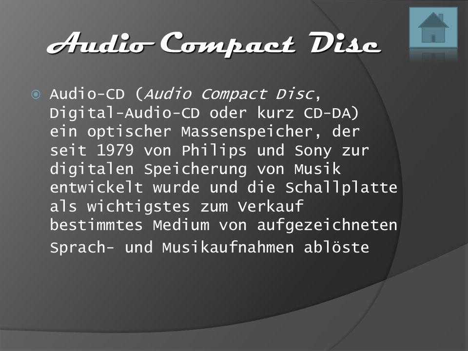 Audio Compact Disc  Audio-CD (Audio Compact Disc, Digital-Audio-CD oder kurz CD-DA) ein optischer Massenspeicher, der seit 1979 von Philips und Sony