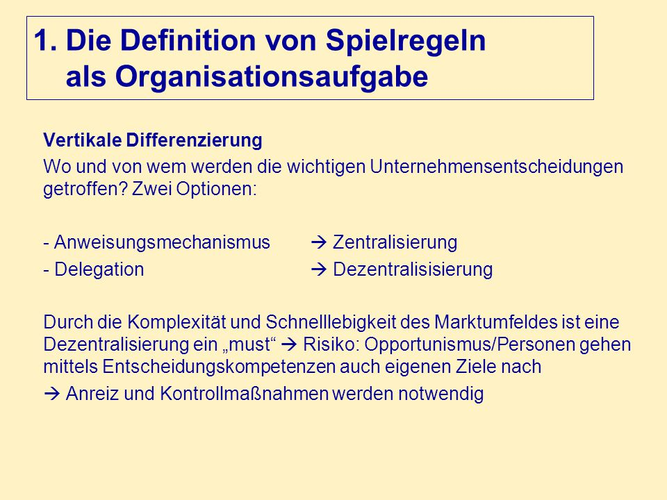 1. Die Definition von Spielregeln als Organisationsaufgabe Vertikale Differenzierung Wo und von wem werden die wichtigen Unternehmensentscheidungen ge
