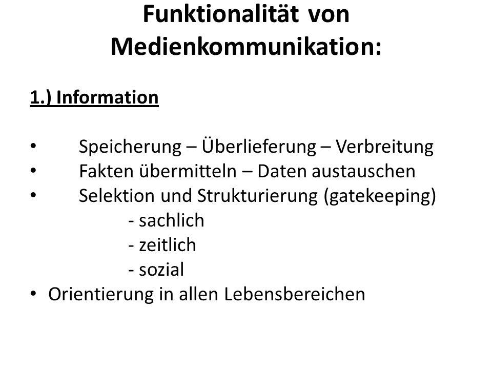 Funktionalität von Medienkommunikation: 1.) Information Speicherung – Überlieferung – Verbreitung Fakten übermitteln – Daten austauschen Selektion und