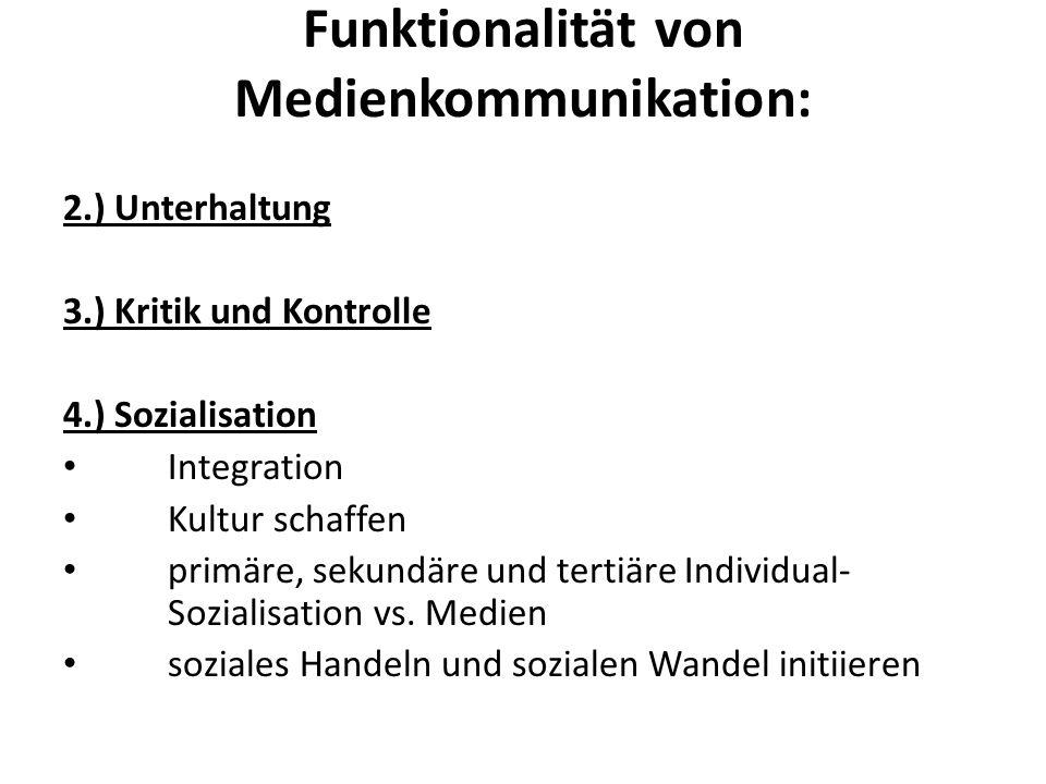 Funktionalität von Medienkommunikation: 2.) Unterhaltung 3.) Kritik und Kontrolle 4.) Sozialisation Integration Kultur schaffen primäre, sekundäre und