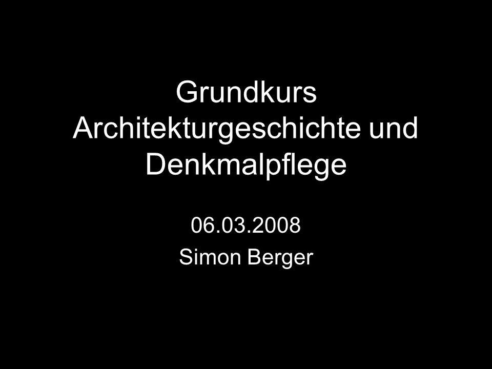 Grundkurs Architekturgeschichte und Denkmalpflege 06.03.2008 Simon Berger