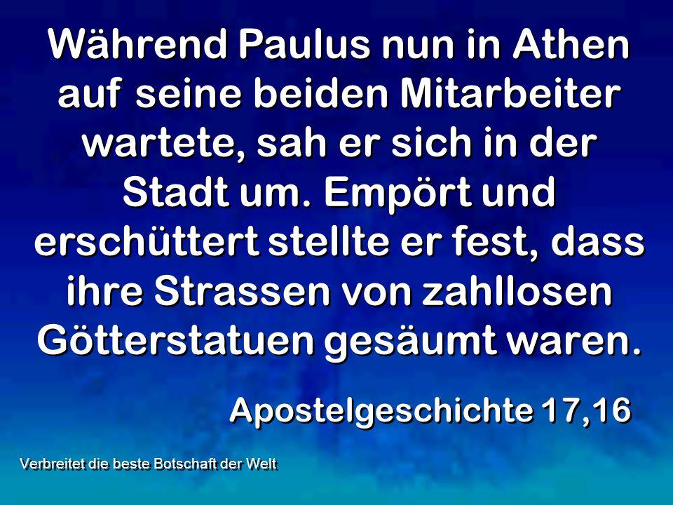 Während Paulus nun in Athen auf seine beiden Mitarbeiter wartete, sah er sich in der Stadt um. Empört und erschüttert stellte er fest, dass ihre Stras