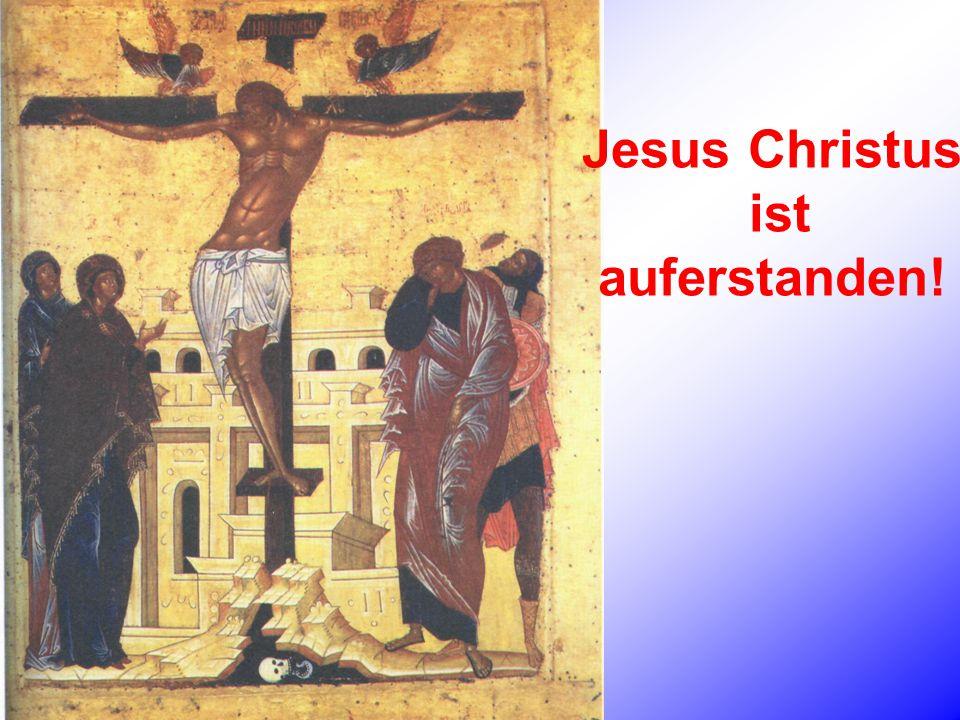 Jesus Christus ist auferstanden!