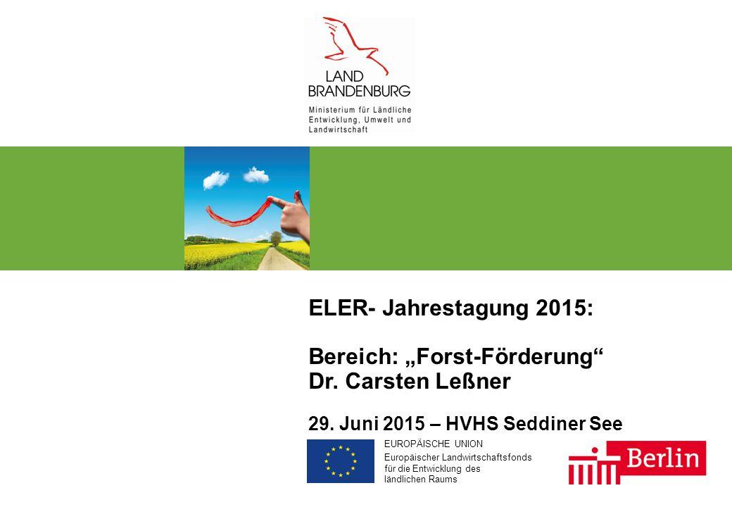 """EUROPÄISCHE UNION Europäischer Landwirtschaftsfonds für die Entwicklung des ländlichen Raums ELER- Jahrestagung 2015: Bereich: """"Forst-Förderung Dr."""