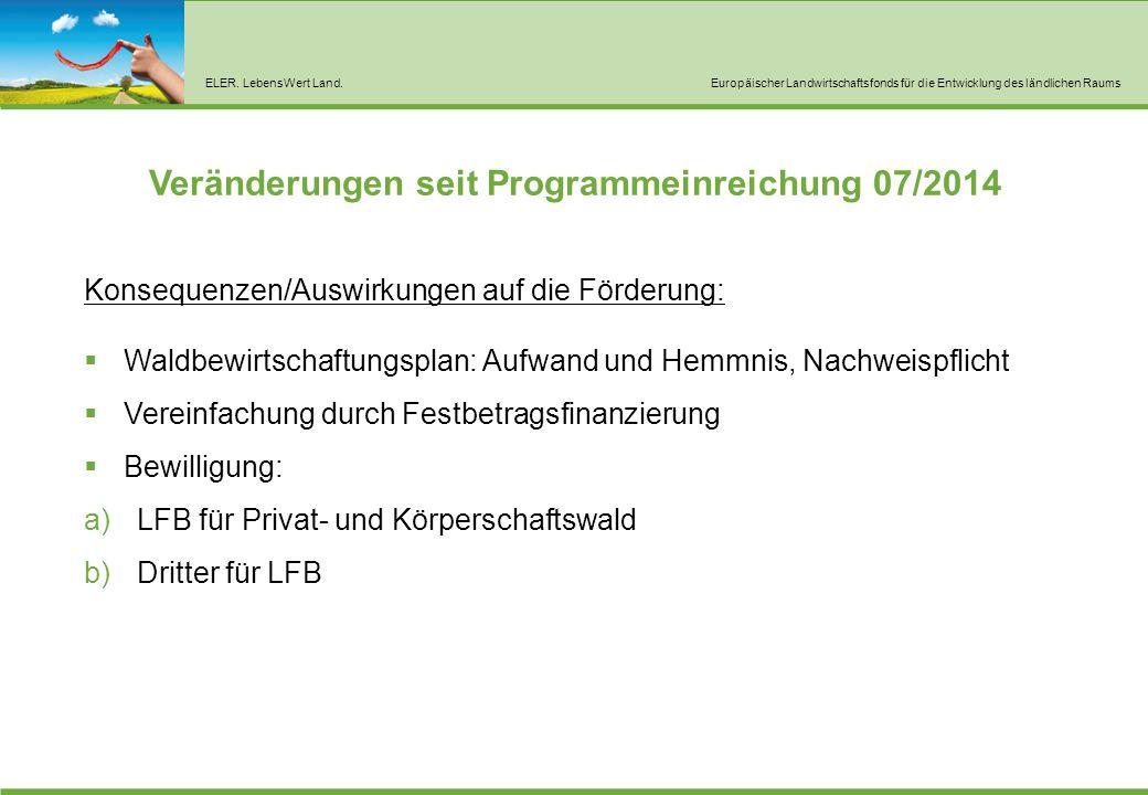 ELER. LebensWert Land.Europäischer Landwirtschaftsfonds für die Entwicklung des ländlichen Raums Veränderungen seit Programmeinreichung 07/2014 Konseq