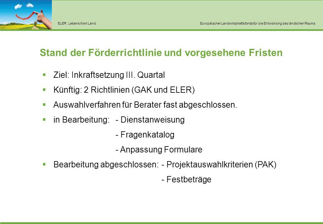 ELER. LebensWert Land.Europäischer Landwirtschaftsfonds für die Entwicklung des ländlichen Raums Stand der Förderrichtlinie und vorgesehene Fristen 