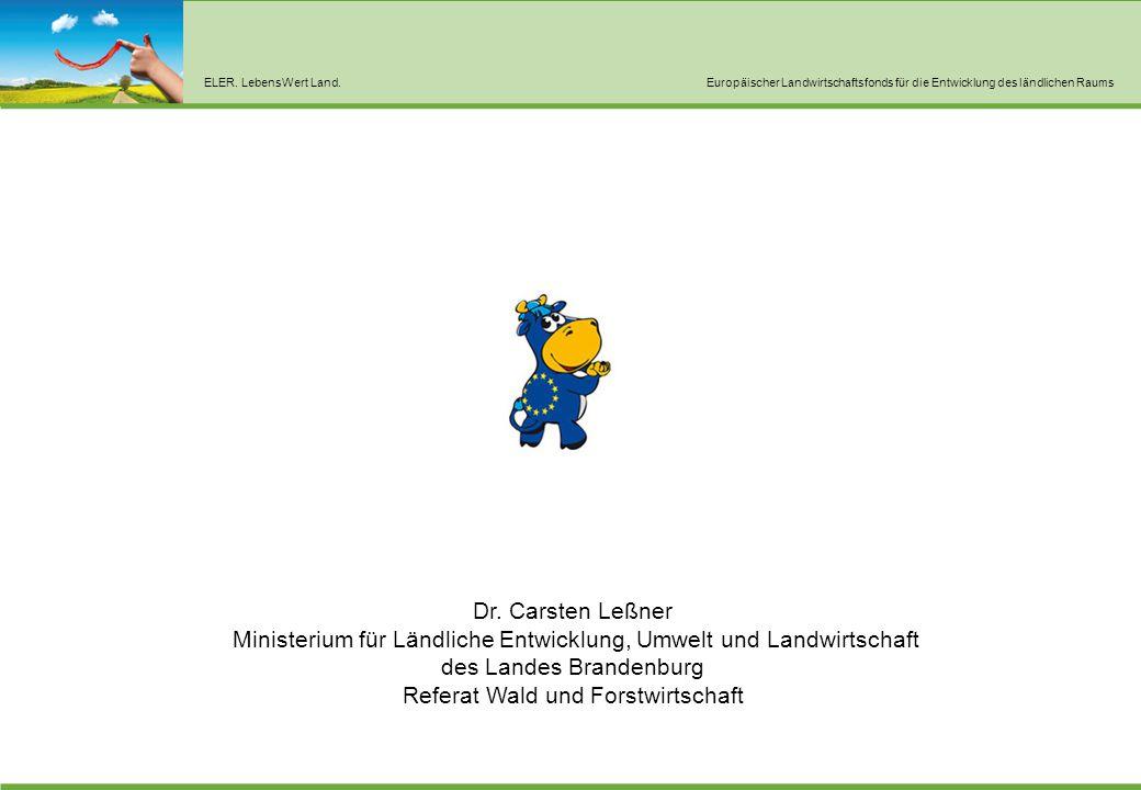 ELER. LebensWert Land.Europäischer Landwirtschaftsfonds für die Entwicklung des ländlichen Raums Dr. Carsten Leßner Ministerium für Ländliche Entwickl