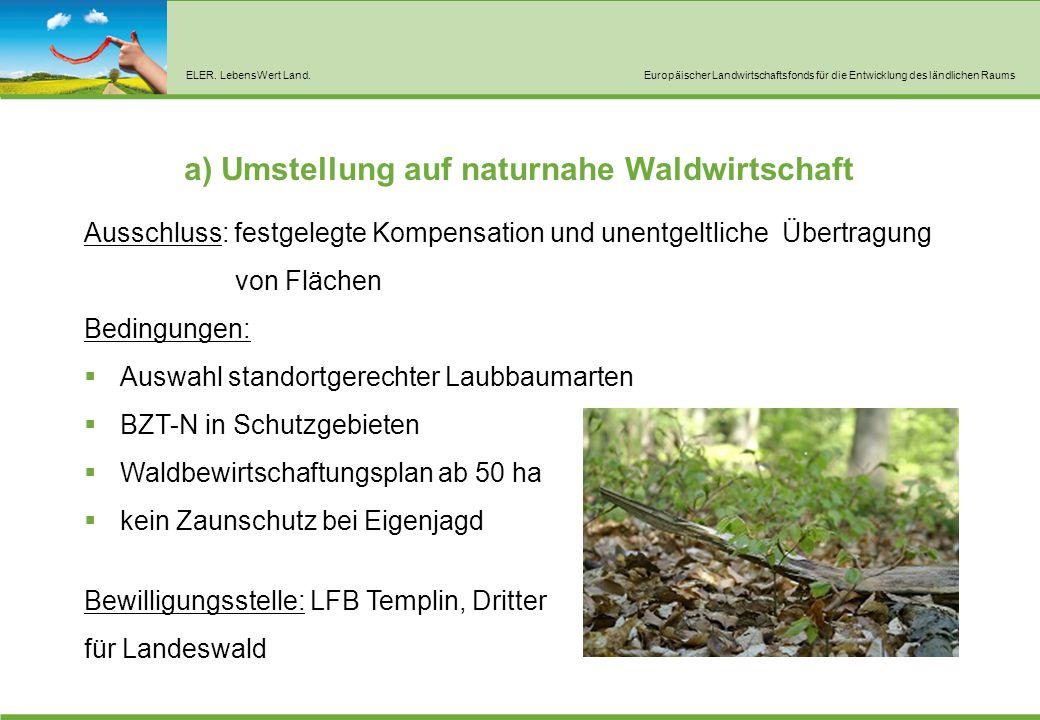 ELER. LebensWert Land.Europäischer Landwirtschaftsfonds für die Entwicklung des ländlichen Raums a) Umstellung auf naturnahe Waldwirtschaft Ausschluss