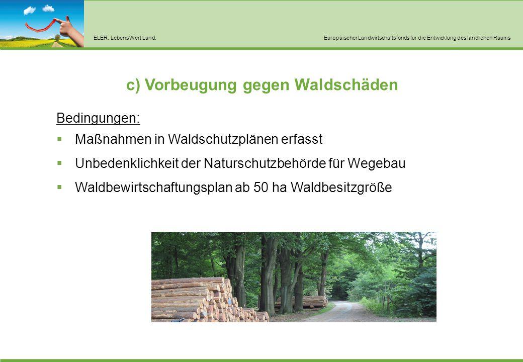 ELER. LebensWert Land.Europäischer Landwirtschaftsfonds für die Entwicklung des ländlichen Raums c) Vorbeugung gegen Waldschäden Bedingungen:  Maßnah
