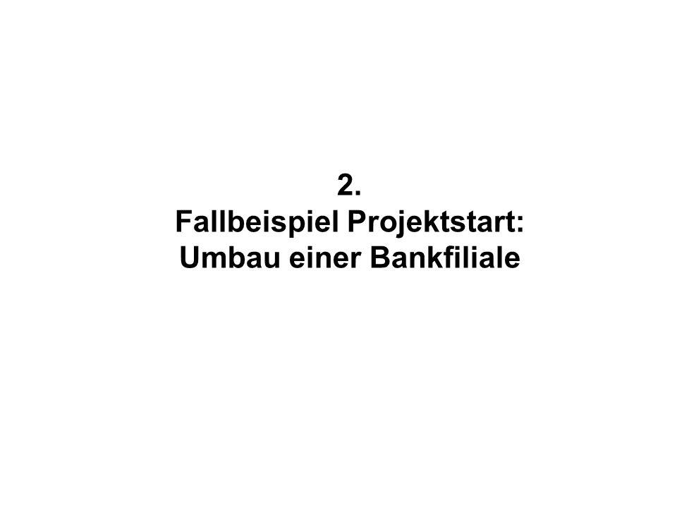 2. Fallbeispiel Projektstart: Umbau einer Bankfiliale