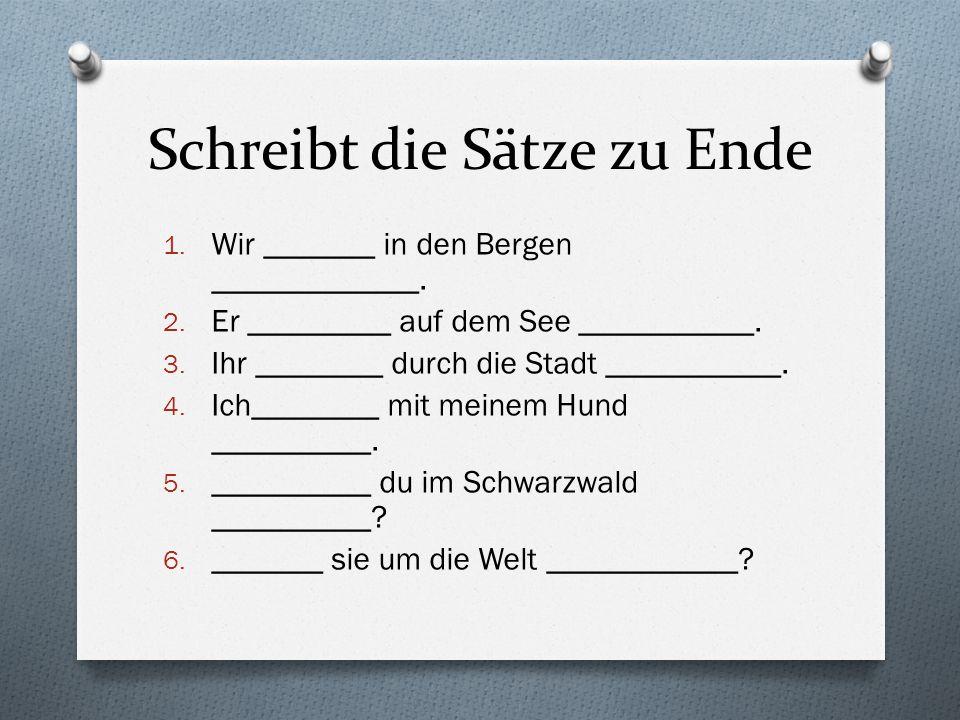 Schreibt die Sätze zu Ende 1. Wir _______ in den Bergen _____________.