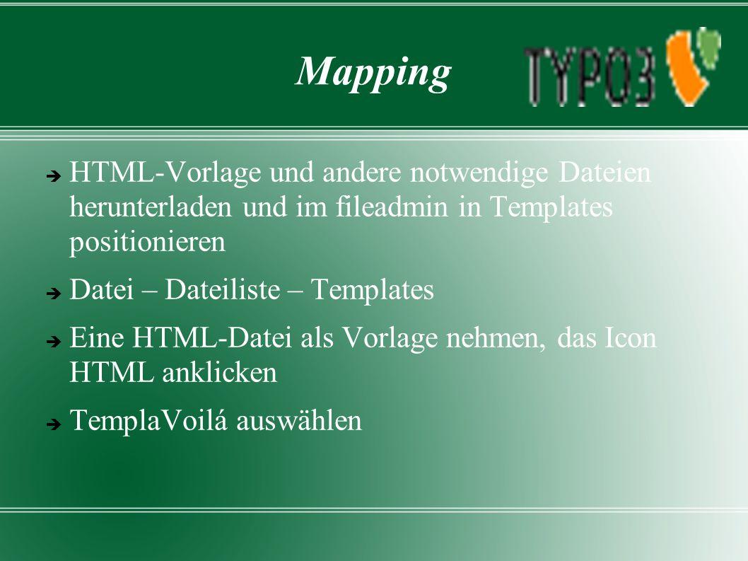 Mapping  HTML-Vorlage und andere notwendige Dateien herunterladen und im fileadmin in Templates positionieren  Datei – Dateiliste – Templates  Eine HTML-Datei als Vorlage nehmen, das Icon HTML anklicken  TemplaVoilá auswählen