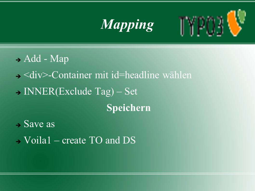 Mapping  Add - Map  -Container mit id=headline wählen  INNER(Exclude Tag) – Set Speichern  Save as  Voila1 – create TO and DS
