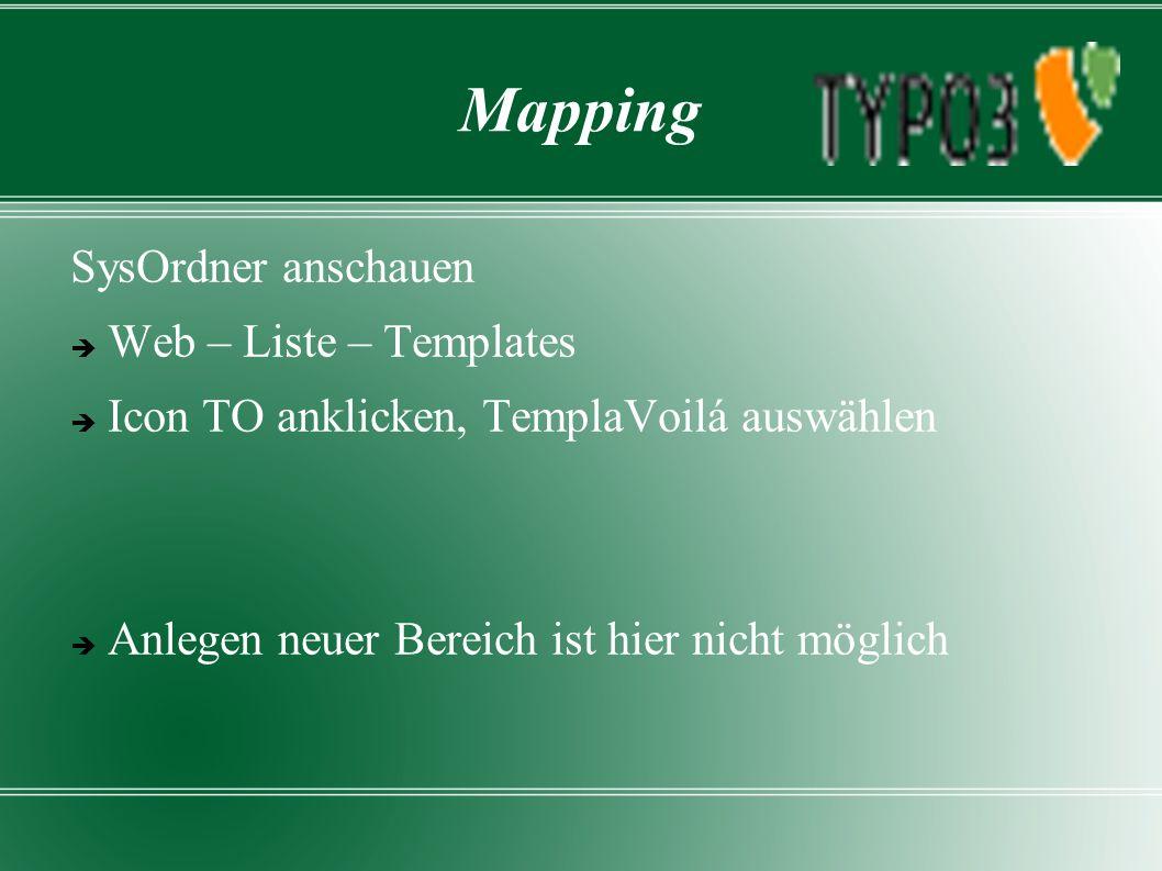 Mapping SysOrdner anschauen  Web – Liste – Templates  Icon TO anklicken, TemplaVoilá auswählen  Anlegen neuer Bereich ist hier nicht möglich
