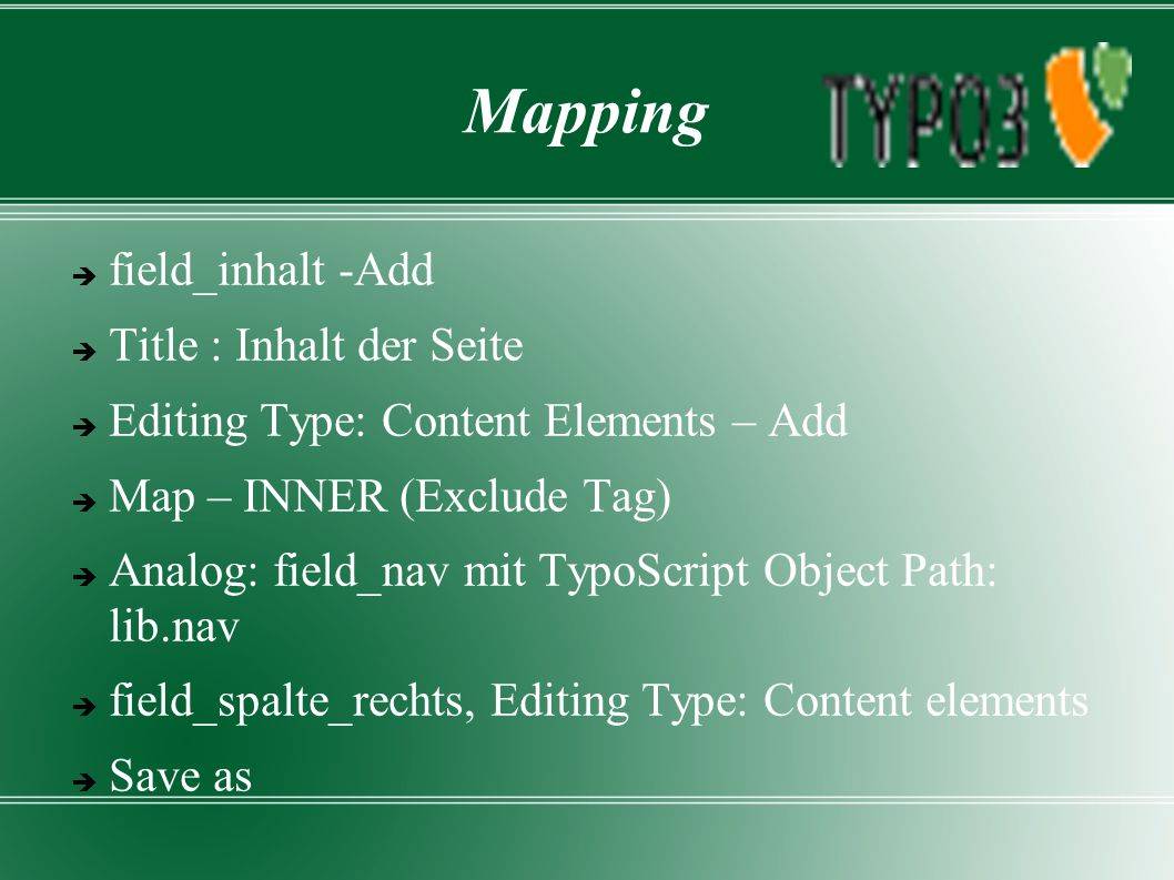 Mapping  field_inhalt -Add  Title : Inhalt der Seite  Editing Type: Content Elements – Add  Map – INNER (Exclude Tag)  Analog: field_nav mit Typo