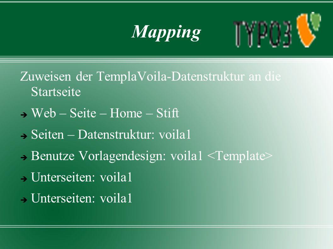 Mapping Zuweisen der TemplaVoila-Datenstruktur an die Startseite  Web – Seite – Home – Stift  Seiten – Datenstruktur: voila1  Benutze Vorlagendesign: voila1  Unterseiten: voila1