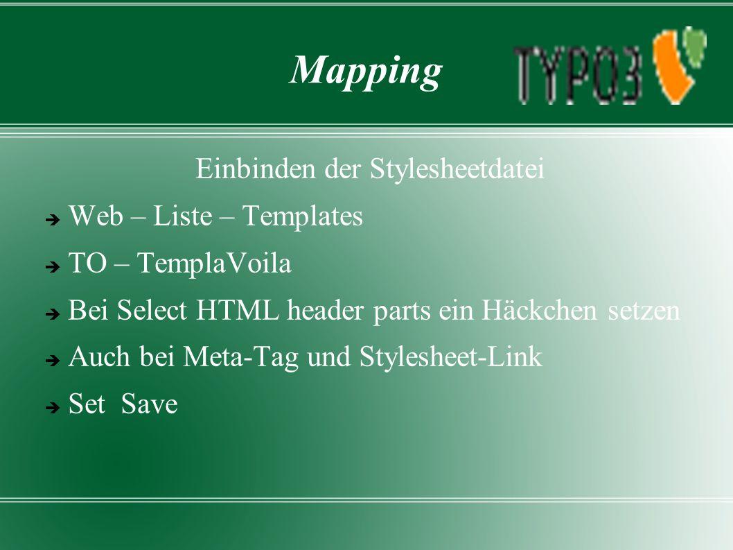 Mapping Einbinden der Stylesheetdatei  Web – Liste – Templates  TO – TemplaVoila  Bei Select HTML header parts ein Häckchen setzen  Auch bei Meta-Tag und Stylesheet-Link  Set Save