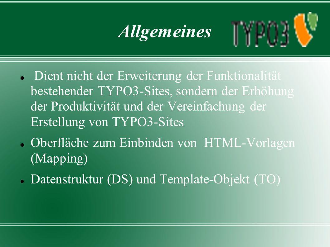 Allgemeines Dient nicht der Erweiterung der Funktionalität bestehender TYPO3-Sites, sondern der Erhöhung der Produktivität und der Vereinfachung der Erstellung von TYPO3-Sites Oberfläche zum Einbinden von HTML-Vorlagen (Mapping) Datenstruktur (DS) und Template-Objekt (TO)